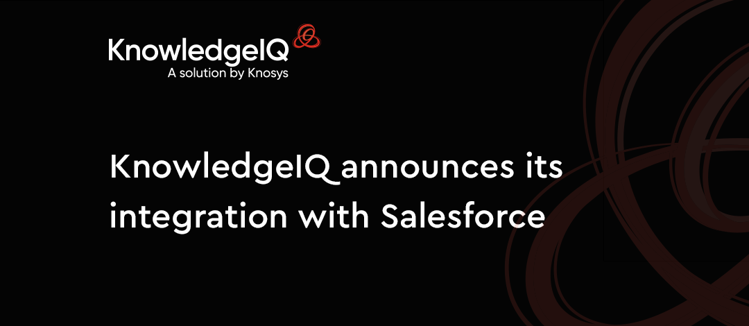 KnowledgeIQ, a solution by Knosys announces its integration with Salesforce for improved customer and agent experience